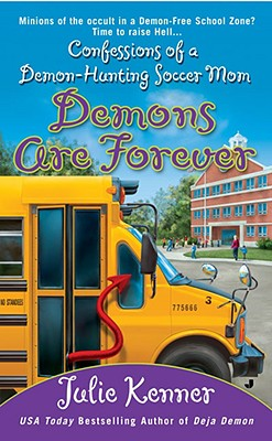 Demons Are Forever: Confessions of a Demon-Hunting Soccer Mom - Kenner, Julie