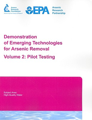 Demonstration of Emerging Technologies for Arsenic Removal Volume 2: Pilot Testing - Chang, Yu-Jung (Prepared for publication by), and Norton, Michael, Dr. (Prepared for publication by), and Kwan, Pierre (Prepared for publication by)