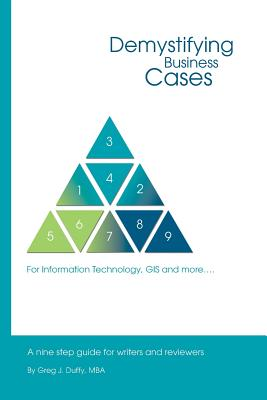 Demystifying Business Cases For Information Technology, GIS and more: A Nine Step Guide for Case Writers and Reviewers - Duffy Mba, Greg J