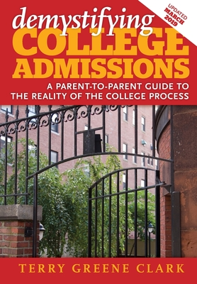 demystifying COLLEGE ADMISSIONS: A Parent-To-Parent Guide to the Reality of the College Process - Binder, Kate (Editor), and Clark, Terry Greene