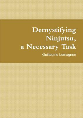 Demystifying Ninjutsu, a Necessary Task - Lemagnen, Guillaume