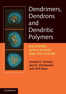 Dendrimers, Dendrons, and Dendritic Polymers: Discovery, Applications, and the Future - Tomalia, Donald A