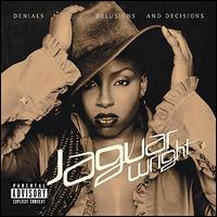 Denials Delusions and Decisions - Jaguar Wright