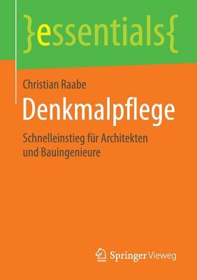 Denkmalpflege: Schnelleinstieg Fur Architekten Und Bauingenieure - Raabe, Christian
