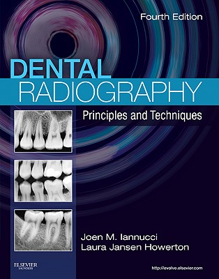 Dental Radiography: Principles and Techniques - Iannucci, Joen M, and Howerton, Laura Jansen