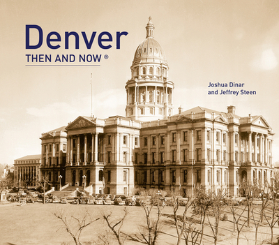 Denver: Then & Now - Dinar, Josh, and Steen, Jeffrey, and Mumford, Phil (Photographer)