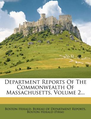 Department Reports of the Commonwealth of Massachusetts, Volume 2... - Boston Herald Bureau of Department Repo (Creator), and Boston Herald (Firm) (Creator)