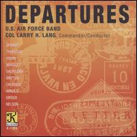 Departures - United States Air Force Band; Larry H. Lang (conductor)