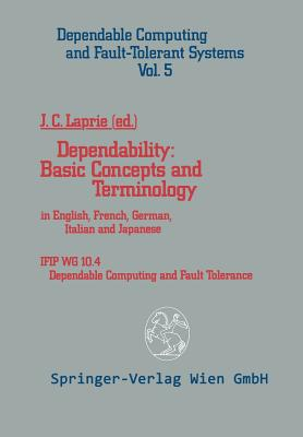 Dependability: Basic Concepts and Terminology: In English, French, German, Italian and Japanese - Laprie, Jean-Claude (Editor)