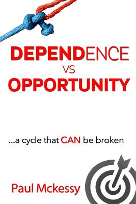 Dependance Vs Opportunity: A Cycle That Can Be Broken - McKessy, Paul