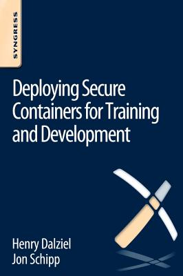 Deploying Secure Containers for Training and Development - Schipp, Jon, and Dalziel, Henry
