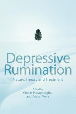 Depressive Rumination: Nature, Theory and Treatment - Papageorgiou, Costas (Editor), and Wells, Adrian, Ph.D. (Editor)