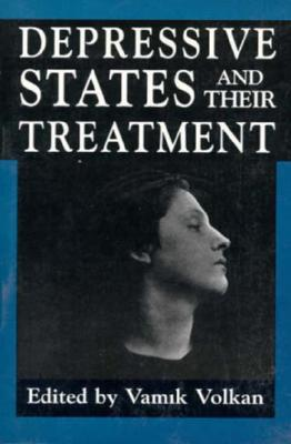 Depressive States and Their Treatment - Volkan, Vamik D, Professor (Editor)