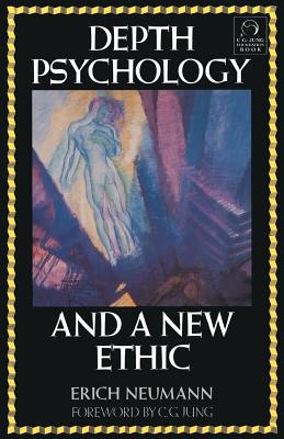 Depth Psychology and a New Ethic - Newmann, Erich, and Neumann, Erich, and Jung, Carl Gustav (Foreword by)