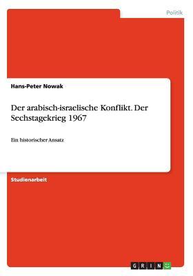 Der Arabisch-Israelische Konflikt. Der Sechstagekrieg 1967 - Nowak, Hans-Peter