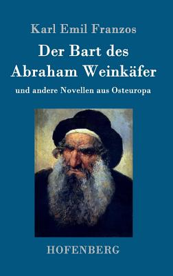 Der Bart Des Abraham Weinkafer - Franzos, Karl Emil