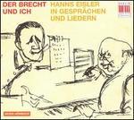 Der Brecht und Ich: Hanns Eisler in Gespr�chen und Liedern