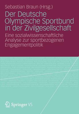 Der Deutsche Olympische Sportbund in Der Zivilgesellschaft: Eine Sozialwissenschaftliche Analyse Zur Sportbezogenen Engagementpolitik - Braun, Sebastian (Editor)