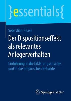Der Dispositionseffekt ALS Relevantes Anlegerverhalten: Einfuhrung in Die Erklarungsansatze Und in Die Empirischen Befunde - Haase, Sebastian