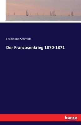 Der Franzosenkrieg 1870-1871 - Schmidt, Ferdinand