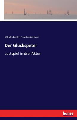 Der Gluckspeter - Jacoby, Wilhelm, and Deutschinger, Franz