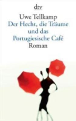 Der Hecht, Die Traume Und Das Portugiesische Cafe - Cohen, Marcel, and Tellkamp, Uwe