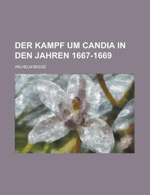 Der Kampf Um Candia in Den Jahren 1667-1669 - Bigge, Wilhelm