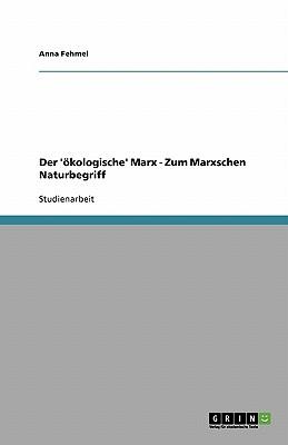 Der 'Okologische' Marx - Zum Marxschen Naturbegriff - Fehmel, Anna
