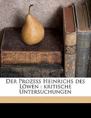 Der Prozess Heinrichs Des Lowen: Kritische Untersuchungen - Guterbock, Ferdinand 1872-1944