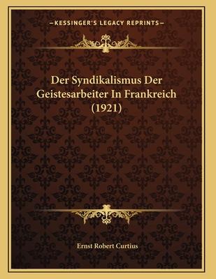 Der Syndikalismus Der Geistesarbeiter in Frankreich (1921) - Curtius, Ernst Robert