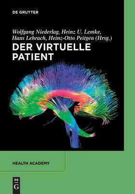 Der Virtuelle Patient - Niederlag, Wolfgang, and Lemke, Heinz U, and Lehrach, Hans