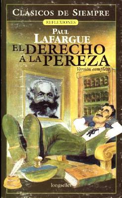 Derecho a la Pereza - Lafargue, Paul