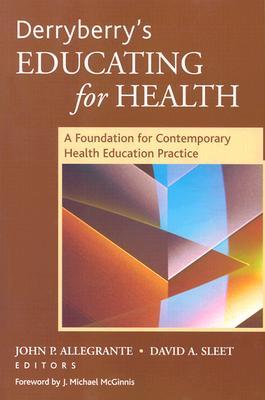 Derryberry's Educating for Health: A Foundation for Contemporary Health Education Practice - Allegrante, John P (Editor), and Sleet, David (Editor), and McGinnis, J Michael (Foreword by)