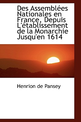 Des Assembl Es Nationales En France, Depuis L' Tablissement de La Monarchie Jusqu'en 1614 - Pansey, Henrion De