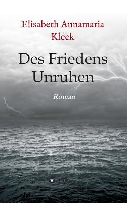 Des Friedens Unruhen - Kleck, Elisabeth Annamaria