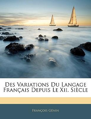 Des Variations Du Langage Francais Depuis Le XII. Siecle - Gnin, Franois, and Genin, Francois