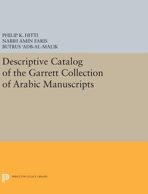 Descriptive Catalogue of the Garrett Collection: (Persian, Turkish, Indic) - Hitti, Philip K.