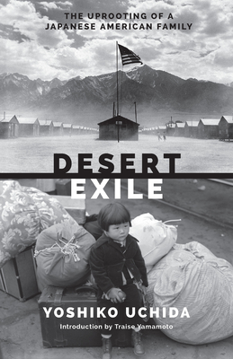 Desert Exile: The Uprooting of a Japanese American Family - Uchida, Yoshiko, and Yamamoto, Traise (Introduction by)