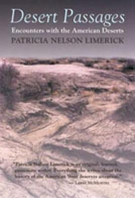 Desert Passages: Encounters with the American Deserts - Limerick, Patricia Nelson, Professor