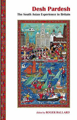 Desh Pardesh: The South Asian Presence in Britain - Ballard, Roger (Editor)