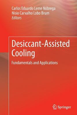 Desiccant-Assisted Cooling: Fundamentals and Applications - Nobrega, Carlos Eduardo Leme (Editor), and Brum, Nisio Carvalho Lobo (Editor)