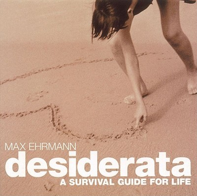 Desiderata: A Survival Guide for Life - Ehrmann, Max