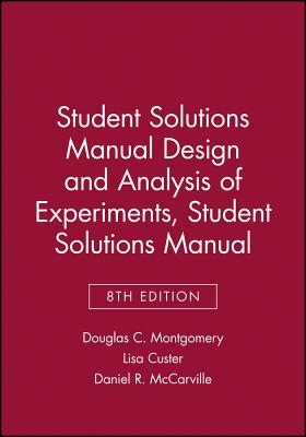 Design and Analysis of Experiments Student Solutions Manual - Montgomery, Douglas C, and Custer, Lisa, and McCarville, Daniel R