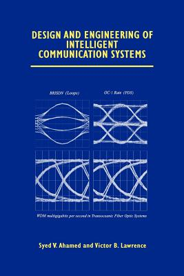 Design and Engineering of Intelligent Communication Systems - Ahamed, Syed V., and Lawrence, Victor B.