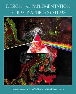 Design and Implementation of 3D Graphics Systems - Velho, Luiz, and Sousa, Mario Costa, and Gomes, Jonas de Miranda