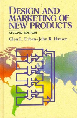Design and Marketing of New Products - Urban, Glen L, and Hauser, John R