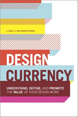 Design Currency - O'Grady, Jenn Visocky, and O'Grady, Ken Visocky