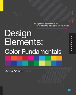 Design Elements, Color Fundamentals: A Graphic Style Manual for Understanding How Color Impacts Design - Sherin, Aaris