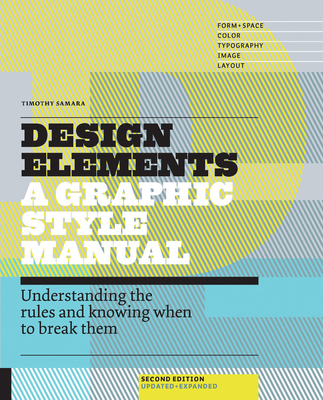 Design Elements: Understanding the Rules and Knowing When to Break Them - Updated and Expanded - Samara, Timothy