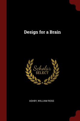 Design for a Brain - Ashby, William Ross